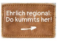 Ehrlich regional: Do kummts her!